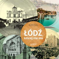 Łódź, której nie ma - A Lodz that no longer exists